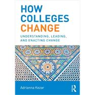 How Colleges Change: Understanding, Leading, and Enacting Change by Kezar, Adrianna, 9780415532068