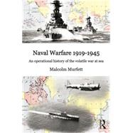 Naval Warfare 1919û45: An Operational History of the Volatile War at Sea by Murfett; Malcolm H., 9780415762069