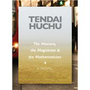 The Maestro, the Magistrate & the Mathematician by Huchu, Tendai, 9780821422069