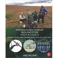 Producing Great Sound for Film and Video: Expert Tips from Preproduction to Final Mix by Rose; Jay, 9780415722070