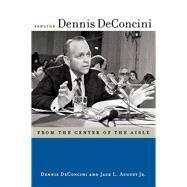 Senator Dennis Deconcini by Deconcini, Dennis; August, Jack L., 9780816532070