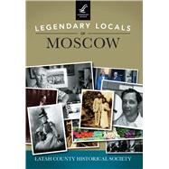 Legendary Locals of Moscow, Idaho by Latah County Historical Society, 9781467102070