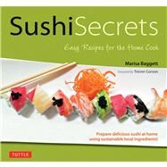 Sushi Secrets : Easy Recipes for the Home Cook by Baggett, Marisa; Corson, Trevor, 9784805312070