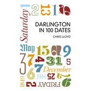 Darlington in 100 Dates by Lloyd, Chris, 9780750952071