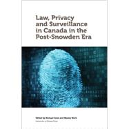 Law, Privacy and Surveillance in Canada in the Post-snowden Era by Geist, Michael, 9780776622071