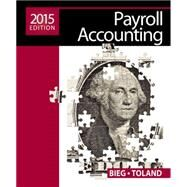 Payroll Accounting 2015 (with Cengage Learning�s Online General Ledger, 2 terms (12 months) Printed Access Card) by Bieg, Bernard J.; Toland, Judith, 9781285862071