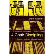 4 Chair Discipling Growing a Movement of Disciple-Makers by Spader, Dann, 9780802412072