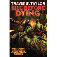 Kill Before Dying by Taylor, Travis S., 9781476782072