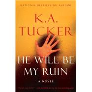 He Will Be My Ruin A Novel by Tucker, K.A., 9781501112072