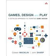 Games, Design and Play A detailed approach to iterative game design by Macklin, Colleen; Sharp, John, 9780134392073