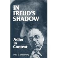 In Freud's Shadow: Adler in Context by Stepansky,Paul E., 9781138872073