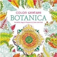 Color Origami: Botanica (Adult Coloring Book) by Abrams Noterie; Keegan, Caitlin; Kirschenbaum, Marc, 9781419722073