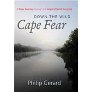 Down the Wild Cape Fear by Gerard, Philip, 9781469602073