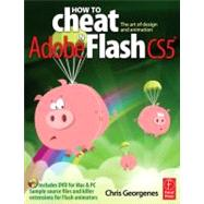How to Cheat in Adobe Flash CS5: The Art of Design and Animation by Georgenes; Chris, 9780240522074