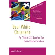 Dear White Christians: For Those Still Longing for Racial Reconciliation by Harvey, Jennifer, 9780802872074