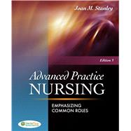 Advanced Practice Nursing : Emphasizing Common Roles by Stanley, Joan M., 9780803622074