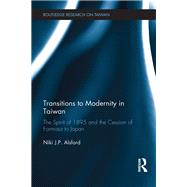 Transitions to Modernity in Taiwan: The Spirit of 1895 and the cession of Formosa to Japan by Alsford; Niki J.P., 9781138242074