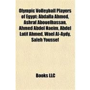 Olympic Volleyball Players of Egypt : Abdalla Ahmed, Ashraf Abouelhassan, Ahmed Abdel Naeim, Abdel Latif Ahmed, Wael Al-Aydy, Saleh Youssef by , 9781157292074