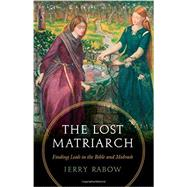 The Lost Matriarch: Finding Leah in the Bible and Midrash by Rabow, Jerry, 9780827612075