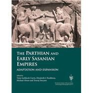 The Parthian and Early Sasanian Empires by Curtis, Vesta Sarkhosh; Pendleton, Elizabeth J.; Alram, Michael; Daryaee, Touraj, 9781785702075