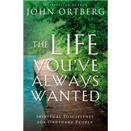 The Life You've Always Wanted by Ortberg, John, 9780310342076