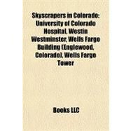 Skyscrapers in Colorado : University of Colorado Hospital, Westin Westminster, Wells Fargo Building (Englewood, Colorado), Wells Fargo Tower by , 9781157272076