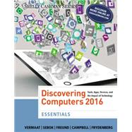 Discovering Computers, Essentials �2016 by Vermaat, Misty E.; Sebok, Susan L.; Freund, Steven M.; Campbell, Jennifer T.; Frydenberg, Mark, 9781305392076