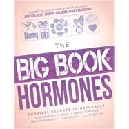 The Big Book of Hormones: Survival Secrets to Naturally Eliminate Hot Flashes, Regulate Your Moods, Improve Your Memory, Loose Weight, Sleep Better, and More! by Siloam, 9781629982076
