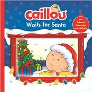 Caillou Waits for Santa Christmas Special Edition with Advent calendar by Paradis, Anne; Sévigny, Eric, 9782897182076