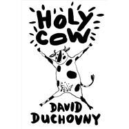 Holy Cow A Novel by Duchovny, David, 9780374172077