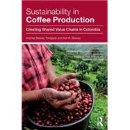 Sustainability in Coffee Production: Creating Shared Value Chains in Colombia by Biswas-Tortajada; Andrea, 9781138902077
