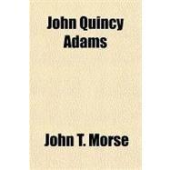 John Quincy Adams by Morse, John T., 9781153752077