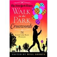 The New York Times Walk in the Park Crosswords 75 Light and Easy Puzzles by Unknown, 9781250082077