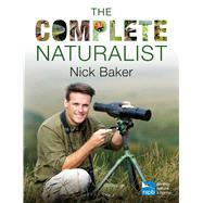 The Complete Naturalist by Baker, Nick, 9781472912077