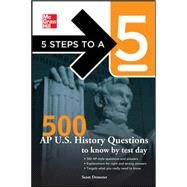 5 Steps to a 5 500 AP U.S. History Questions to Know by Test Day by Demeter, Scott; editor - Evangelist, Thomas A., 9780071742078