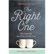 The Right One: How to Successfully Date and Marry the Right Person by Evans, Jimmy; Martin, Frank, 9780991482078