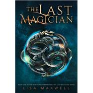 The Last Magician by Maxwell, Lisa, 9781481432078