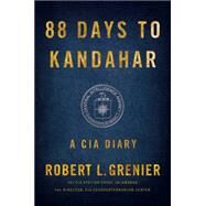 88 Days to Kandahar A CIA Diary by Grenier, Robert L., 9781476712079