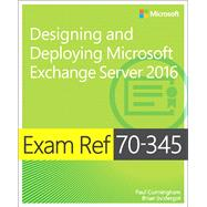Exam Ref 70-345 Designing and Deploying Microsoft Exchange Server 2016 by Cunningham, Paul; Svidergol, Brian, 9781509302079