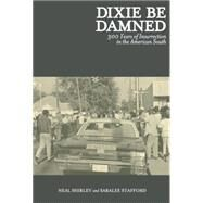 Dixie Be Damned: 300 Years of Insurrection in the American South by Shirley, Neal; Stafford, Saralee, 9781849352079