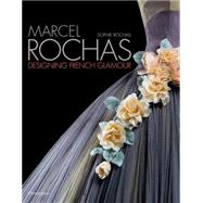 Marcel Rochas: Designing French Glamour by Rochas, Sophie; Hammond, Francis; Saillard, Olivier, 9782080202079