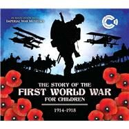 The Story of the First World War for Children 1914-1918 by Malam, John, 9781783122080