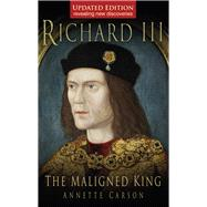 Richard III : The Maligned King by Unknown, 9780752452081