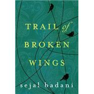 Trail of Broken Wings by Badani, Sejal, 9781477822081