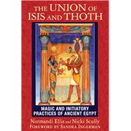 The Union of Isis and Thoth by Ellis, Normandi; Scully, Nicki; Ingerman, Sandra, 9781591432081