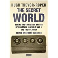 The Secret World Behind the Curtain of British Intelligence in World War II and the Cold War by Trevor-Roper, Hugh, 9781780762081