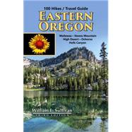 100 Hikes Travel Guide Eastern Oregon by Sullivan, William L., 9781939312082