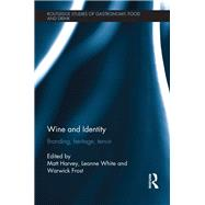 Wine and Identity: Branding, Heritage, Terroir by Harvey; Matt, 9781138082083