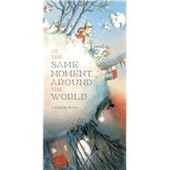 At the Same Moment, Around the World by Perrin, Clotilde, 9781452122083