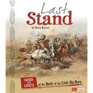 Last Stand: Causes and Effects of the Battle of the Little Bighorn by Higgins, Nadia, 9781491422083